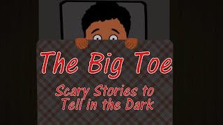 The Big Toe (Animated) || Scary Stories to tell in the dark