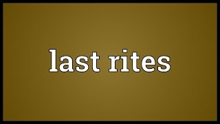 Last rites Meaning