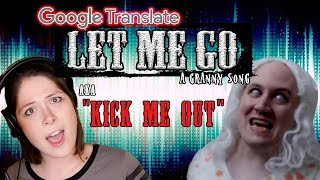 LET ME GO Google Translated (aka &quotKick Me Out!&quot)