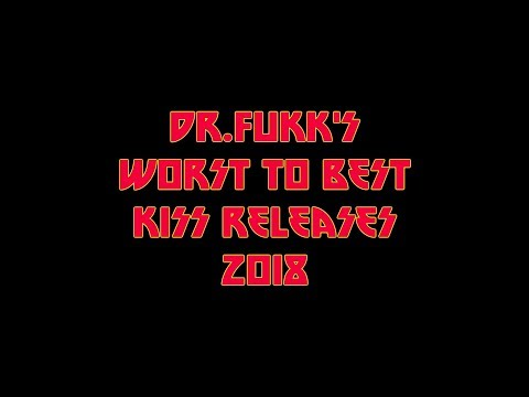 Dr Fukk's Worst To Best KISS Releases 2018