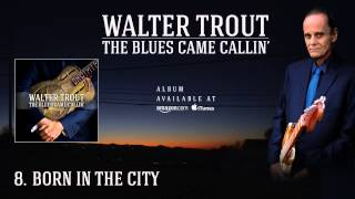 Walter Trout - Born In The City (The Blues Came Callin