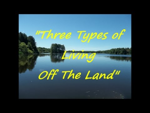 """""""Live or Die Off the Land Series"""" - """"Three Types of Living Off the Land"""""""