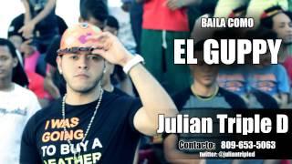 YULIAN TRIPLE D BAILA COMO EL GUPPY