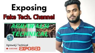 Exposing Fake Tech. Channel - Agrawalji Technical Exposed