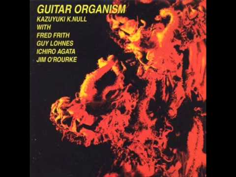 K.K. Null With Fred Frith, Guy Lohnes, Ichiro Agata, Jim O'Rourke - Guitar Organism