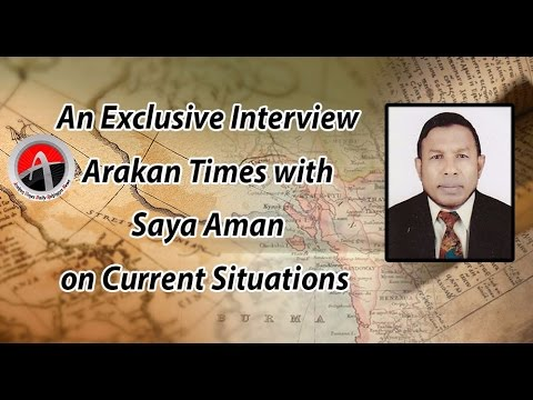 An Exclusive Interview Arakan Times with Saya Aman on Current Situations)