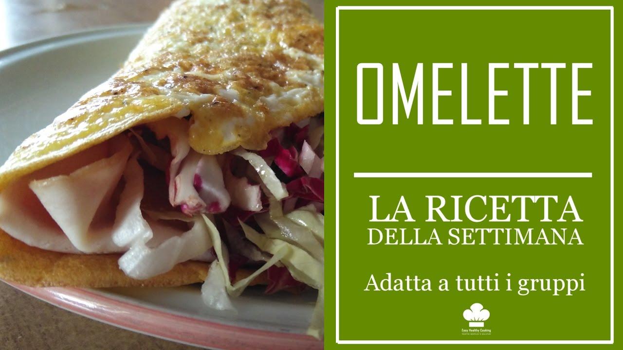 Ricetta Omelette Mozzi.Ricetta Della Omelette Adatta A Tutti I Gruppi Youtube