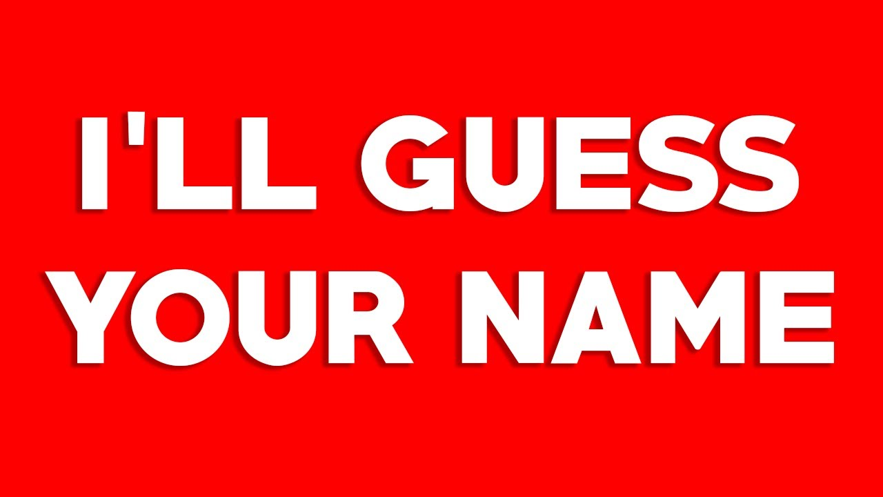 THIS VIDEO CAN GUESS YOUR NAME
