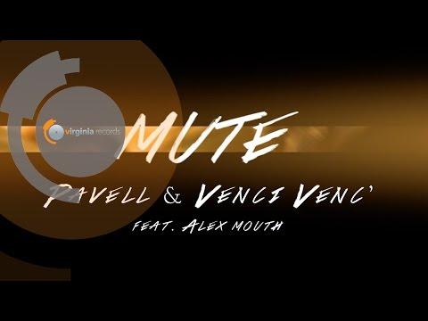 Pavell \u0026 Venci Venc' - MUTE (ft. Alex Mouth)