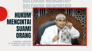 Hukum Mencintai Suami Orang Ustadz Muhammad Al Habsyi MP3