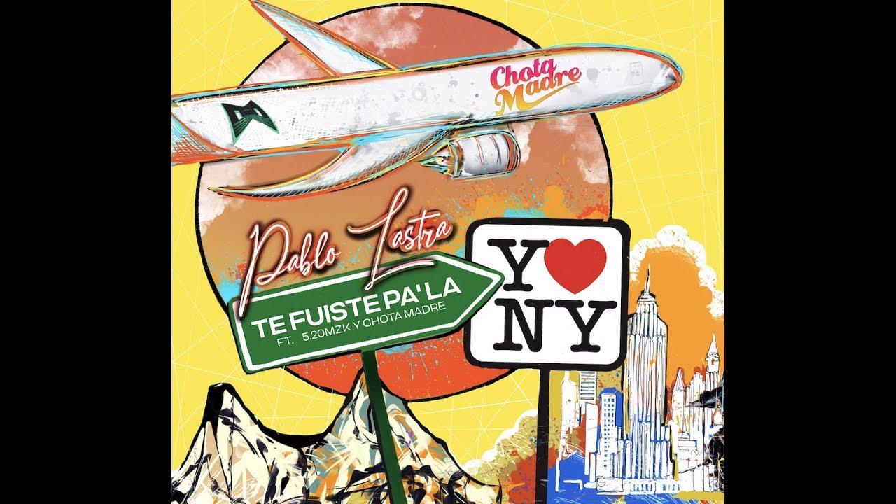 Pablo Lastra - Te Fuiste Pa La YONY (ft. Chota Madre y 5.20Mzk) Letra 4K