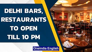 Covid-19: Delhi bars, restaurants can stay open till 10 pm from tomorrow| Oneindia News