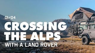 CROSSING THE ALPS WITH A LAND ROVER DAY 1