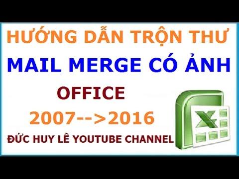 Hướng dẫn trộn thư Mail Merge có ảnh trong Word 2007, 2010, 2013, 2016