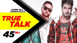 Jassi Gill | True Talk (Official ) | Sukh E | Karan Aujla | New Song 2018