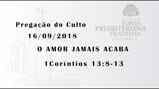 pregação 16/09/2018 (O amor jamais acaba)
