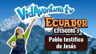 Episodio 3 Ecuador – Pablo testifica de Jesús