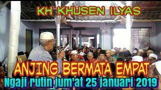 Gambar cover viral... ANJING BERMATA EMPAT kh khusen ilyas ngaji rutin jum'at 25 januari 2019