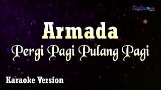 Armada - Pergi Pagi Pulang Pagi (Karaoke Version)