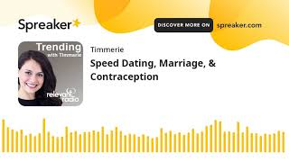 Speed Dating, Marriage, & Contraception