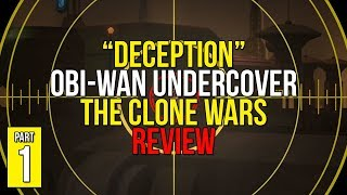 Deception REVIEW - Obi-Wan Undercover Arc [Part 1] - Star Wars: The Clone Wars