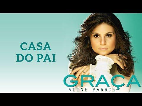 Casa do Pai   CD Graça   Aline Barros