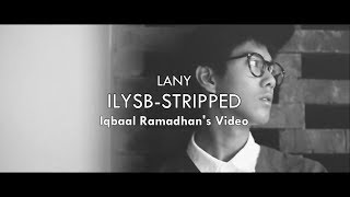 LANY - ILYSB-STRIPPED (Iqbaal Ramadhan's Video)
