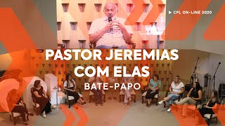 Pastor Jeremias com Elas | Bate-Papo CPL 2020