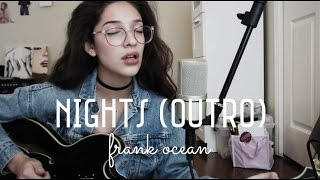 Nights (OUTRO) by Frank Ocean (Cover) by Sara King