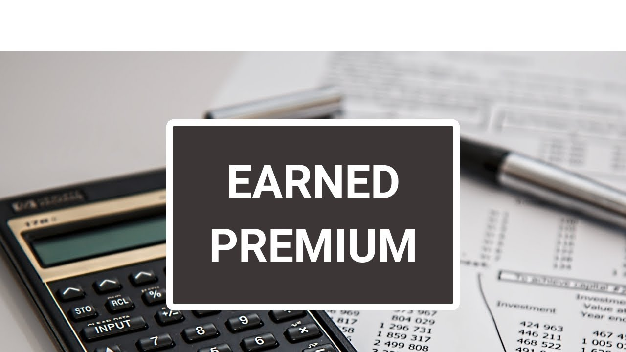 Earned Premiums & Unearned Premiums : Insurance Accounting Terms