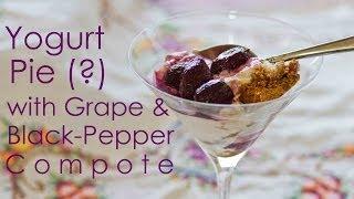 Yogurt Pie (?) With Grape & Black-pepper Compote | Bon Appétempt | Pbs Digital Studios