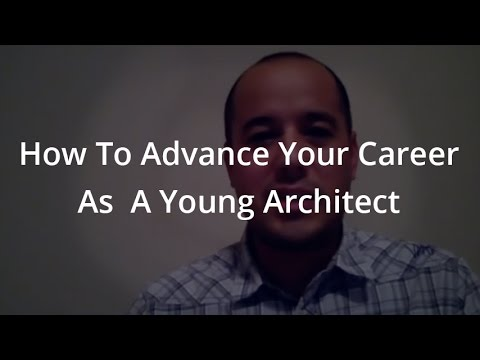 How To Advance Your Career As  A Young Architect