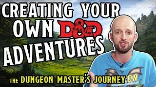 Creating your Own D&D Adventures (DM's Journey)