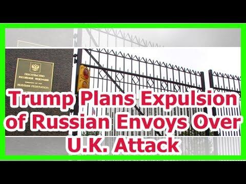 [News] Trump Plans Expulsion of Russian Envoys Over U.K. Attack