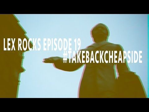 Lex Rocks Episode 19: takingbackcheapside