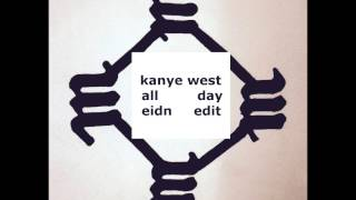 Kanye West - All Day (eidn edit)