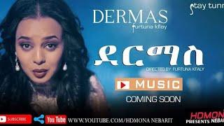 HDMONA - Coming Soon - Dermas by Furtuna Kiflay - New Eritrean Music 2019