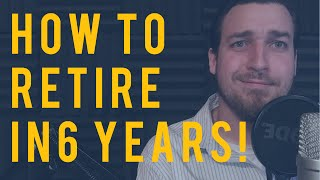 How To Retire In Six Years