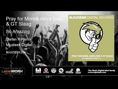 Pray for More, Akira Dee & GT Slaag - So Amazing (Stefan K Remix)