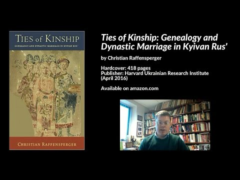 Ties of Kinship Genealogy and Dynastic Marriage in Kyivan Rus´, Christian Raffensperger