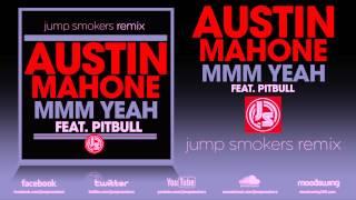 Скачать Austin Mahone Feat Pitbull MMM YEAH Jump Smokers Remix