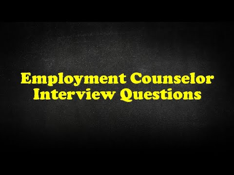 Employment Counselor Interview Questions