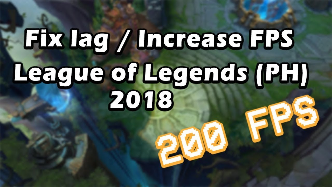 How to fix Lag/Increase FPS in League of Legends (PH 2018 METHOD)