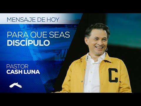 Pastor Cash Luna - Para Que Seas Discípulo