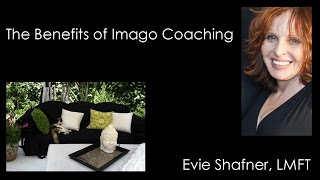 Evie Shafner, LMFT  Certified Imago Relationship Therapist - The Benefits of Imago Coaching