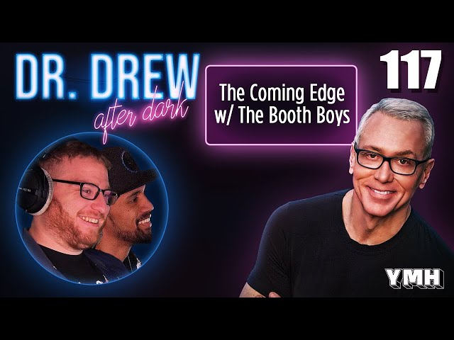 Ep. 117 The Coming Edge w/ The Booth Boys | Dr. Drew After Dark