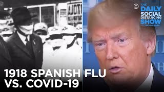 The 1918 Spanish Flu vs. COVID-19. Spot the difference. | The Daily Show