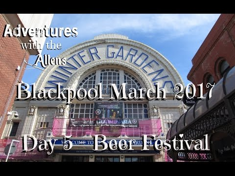 Day 5 - Beer Festival at The Winter Gardens - Blackpool March 2017 Holiday