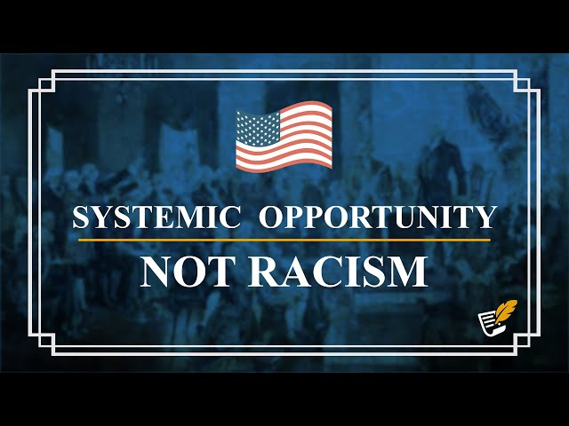 Systemic Opportunity Not Racism | Constitution Corner
