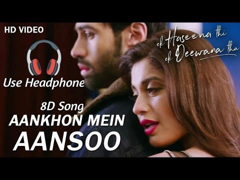 """AANKHON MEIN AANSOO"" 8D Song 